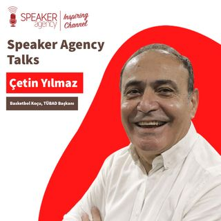 Çetin Yılmaz - Speaker Agency Talks