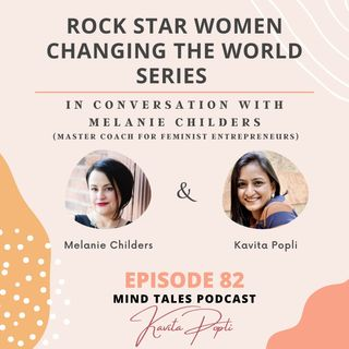 Episode 82 - Rock star women changing the world- With Melanie Childers