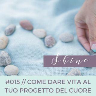 015 // Come Dare Vita al Tuo Progetto del Cuore