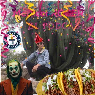 Ep.25 El Taco más grande del mundo, Mi cumpleaños y el Bromas (Joker)
