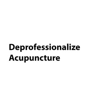 Deprofessionalize - An Acupuncture Manifesto