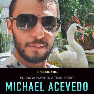 #103 Michael Acevedo Part 2:  Poker is a Team Sport