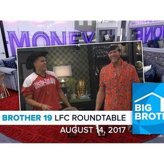 Big Brother 19   Monday LFC Roundtable   Aug 14, 2017