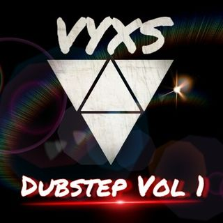 VYXS - Dubstep Vol 1