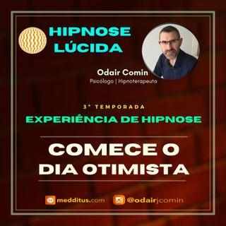 #21 | Experiência de Hipnose para Começar o Dia Otimista | Odair Comin