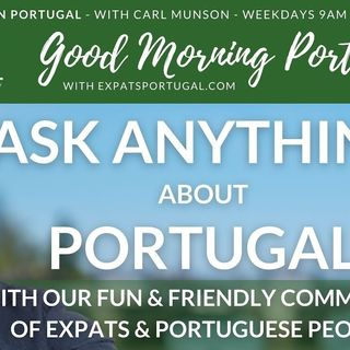 Ask ANYTHING about PORTUGAL with Carl Munson on Good Morning Portugal!