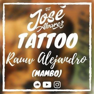 Tattoo - Rauw Alejandro (MAMBO) Dj Jose Alvarez