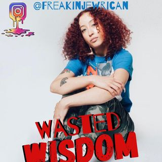 Wasted Wisdom - Episode 3