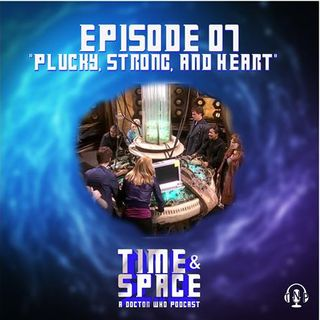 Episode 07 - Plucky, Strong, and Heart