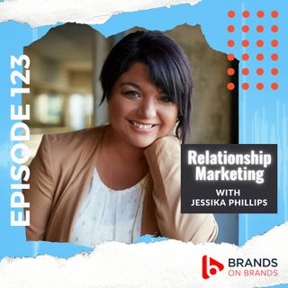 Relationship Marketing with Jessika Phillips | Ep. 153