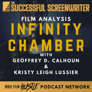 Ep56 - Infinity Chamber - Film Analysis with Geoffrey D Calhoun & Kristy Leigh Lussier