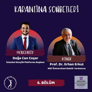 Karantina Sohbetleri #6 I Prof. Dr. Erhan Erkut