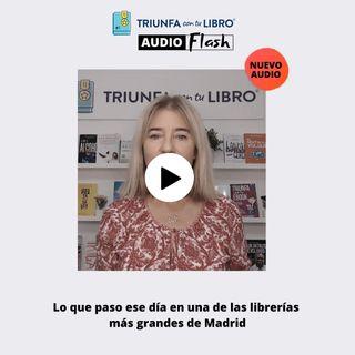 Audio Flash: Lo que paso ese día en una de las librerías más grandes de Madrid