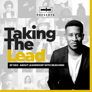 Taking The Lead 002 - About Leadership with Sean King
