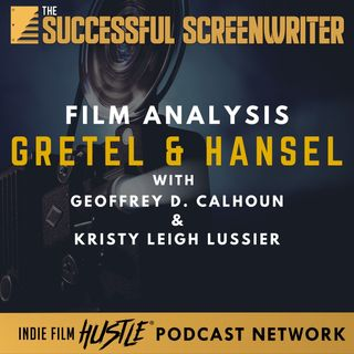 Ep34 - Gretel & Hansel - Film Analysis with Geoffrey D. Calhoun and Kristy Leigh Lussier