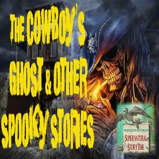 The Cowboy's Ghost and Other Spooky Stories | Podcast E4
