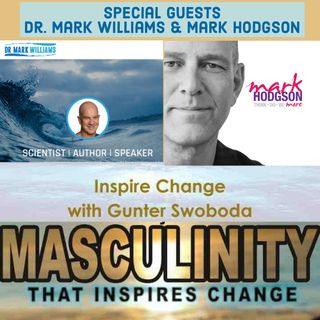 Inspire Change Episode 2-22: Men Psychology Change & Thoughts on Current Affairs w/Guests Mark Hodgson & Dr. Mark Williams