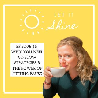 Episode 38: Why You Need Go Slow Strategies & The Power Of Hitting Pause