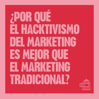 ¿Por qué el Hacktivismo del Marketing es mejor que el Marketing Tradicional?