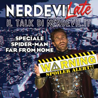 Nerdevilate 18/07/19 - Speciale Spider-Man: Far From Home (SPOILER)