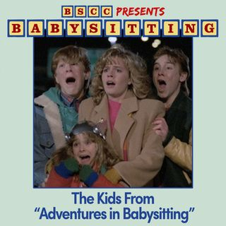 """BSCC Presents: Babysitting the Kids From """"Adventures in Babysitting"""""""