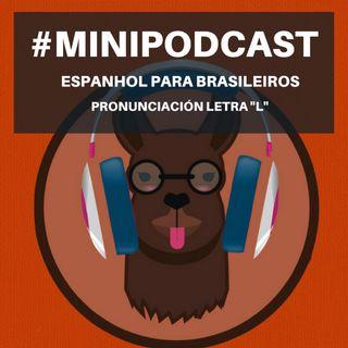 """Minipodcast: Espanhol para brasileiros (Letra """"L"""")"""