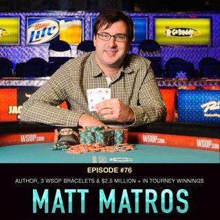 #76 Matt Matros: Author, 3 WSOP Bracelets, & $2.5 Mill+ in Tourney Winnings