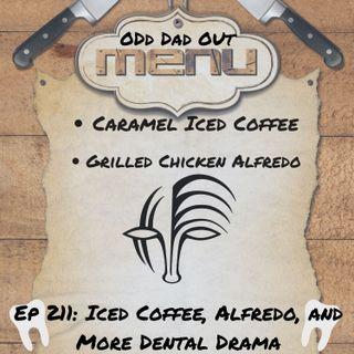 Iced Coffee, Alfredo, and More Dental Drama: ODO 211