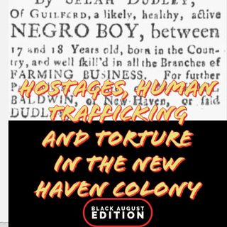 Episode 3: Hostages, Human Trafficking , and Torture in the New Haven Colony #BlackAugust Edition