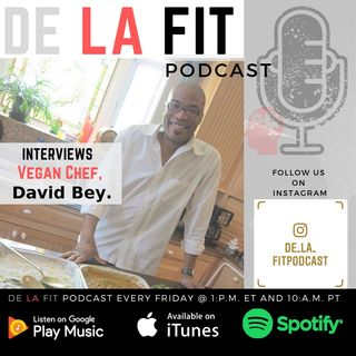 De La Fit Podcast season 2 ep 15 Interview with vegan chef David Bey pt 1