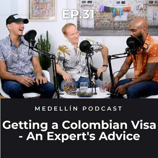Getting a Colombian Visa - An Expert's Advice - Medellin Podcast Ep. 31 (Part 1)