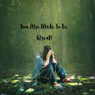 You Are Made To Be Great