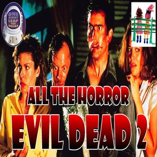 All The Horror Event Bonus Episode!!! Evil Dead 2 Review Featuring: 2 Girls On A Bench