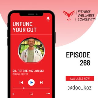 Episode 268: Unfunc Your Gut With Dr. Peter Kozlowski, MD