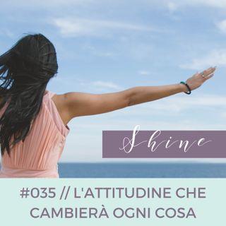 035 // L'Attitudine che Cambierà ogni cosa nella tua Vita