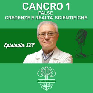 CANCRO 1: FALSE CREDENZE E REALTÀ SCIENTIFICHE