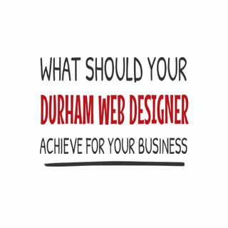 What Should Your Web Designer Durham Achieve For Your Business
