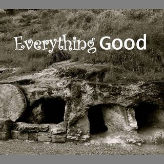 EASTER 2020 - pt1 - Everything GOOD