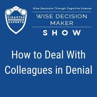#19: How to Deal With Colleagues in Denial