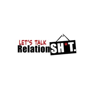 Lets Talk Relationsh*t