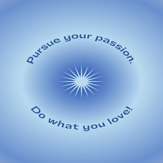 Episode 34 - Pursue your Passion/Do What You Love