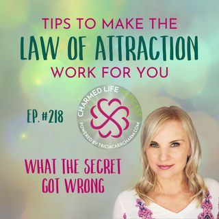 "218: Tips to Make the LAW OF ATTRACTION Work FOR YOU | What ""The Secret"" Got Wrong"