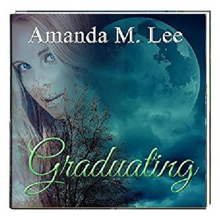 Graduating By Amanda M Lee Narrated By Angel Clark