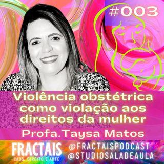 003   A violência obstétrica e os direitos da mulher   Profa. Taysa Matos   FRACTAIS PODCAST