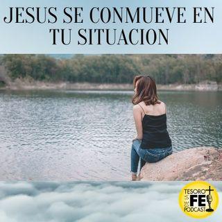 Jesús se Conmueve en Tu Situacion