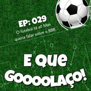 EQG - #29 -  O futebol tá aí! Mas queria falar sobre o BBB