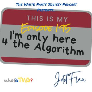 Episode 195 - I'm Only Here 4 The Algorithm