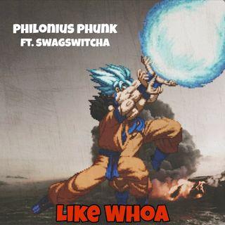 Philonius Phunk & SwagSwitcha - Like Whoa