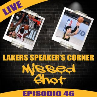 Lakers Speaker's Corner E46 - Missed Shot
