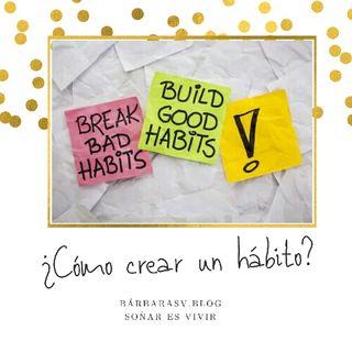 Episodio12 ¿Cómo crear un hábito?